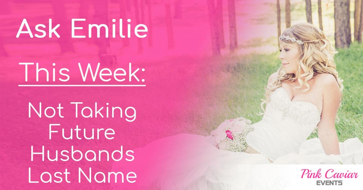 Ask Emilie Not Taking Future Husbands Last Name Social Media Thumbnail Wedding Planner Advice Blog Surname
