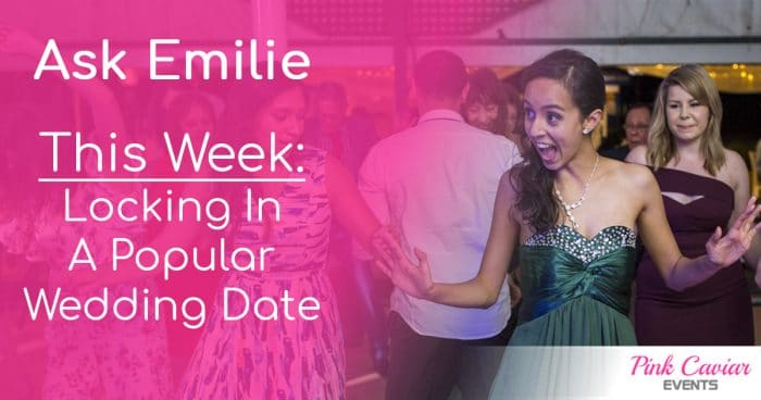 Ask Emilie This Week Locking In A Popular Wedding Date