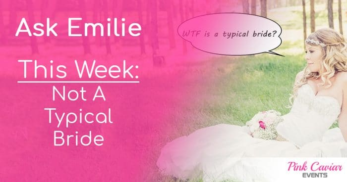 Ask Emilie Not A Typical Bride Thumbnail Social media Wedding Planner Blog Advice