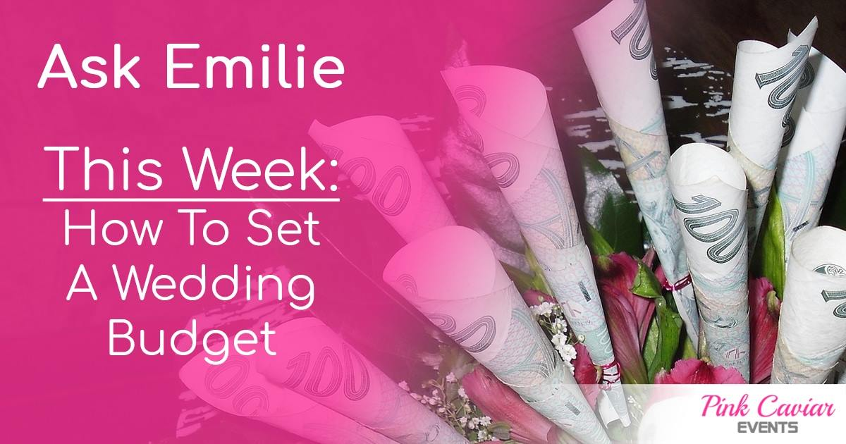 ask emilie how to set a wedding budget wedding event planners