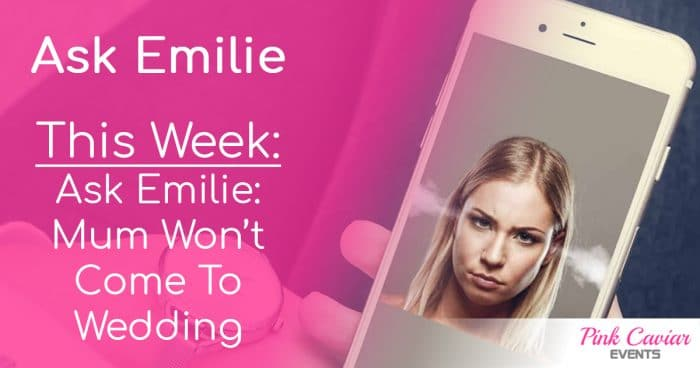 Ask Emilie Thumbnail Mum Wont Come To Wedding Social Media Wedding Planner Advice Blog