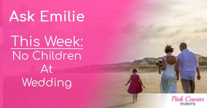 Ask Emilie Thumbnail No Children At Wedding Beach Social media Wedding Planner Blog Advice