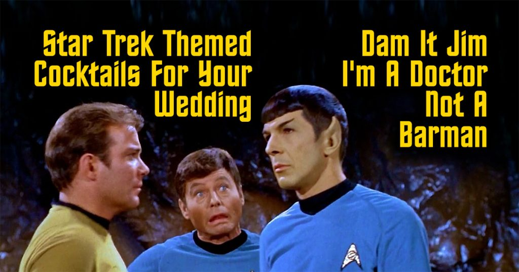 Star Trek Cocktails For Your Wedding Cover Kirk Bones Spock Event