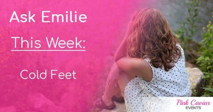 Ask Emilie Cold Feet Wedding Planner Blog Advice