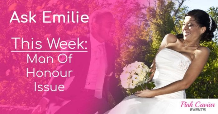 Ask Emilie Man of Honour Issue Wedding Planner Advice Blog