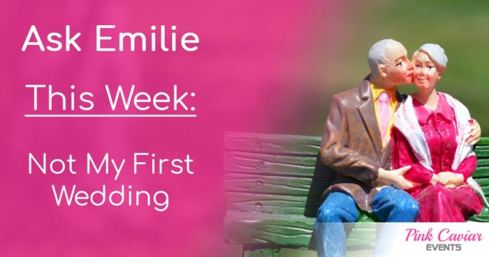 Not My First Wedding Ask Emilie Wedding Planner Advice Blog