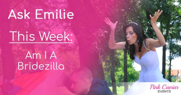 Ask Emilie Thumbnail Social Media Am I A Bridezilla Wedding Planner Advice Blog