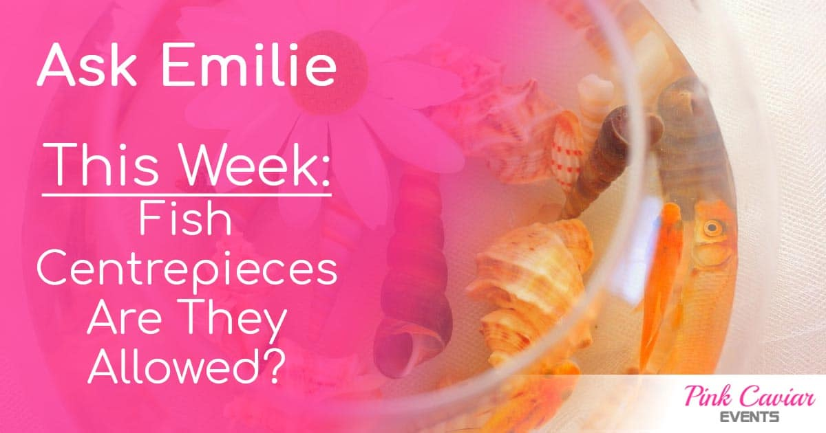 Ask Emilie Social Media Thumbnail Fish Centrepieces Are They Allowed Social Media Wedding Planner Advice Blog