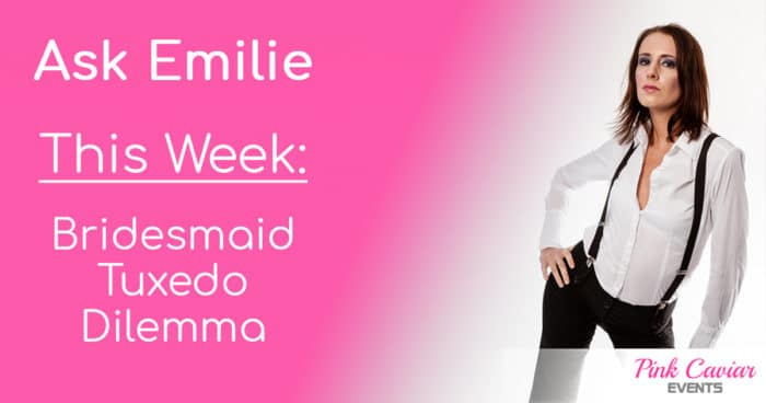 Ask Emilie Bridesmaid Tuxedo Dilemma Social Media Thumbnail