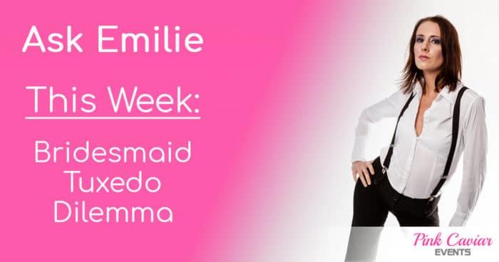 Ask Emilie Bridesmaid Tuxedo Dilemma Social Media Thumbnail
