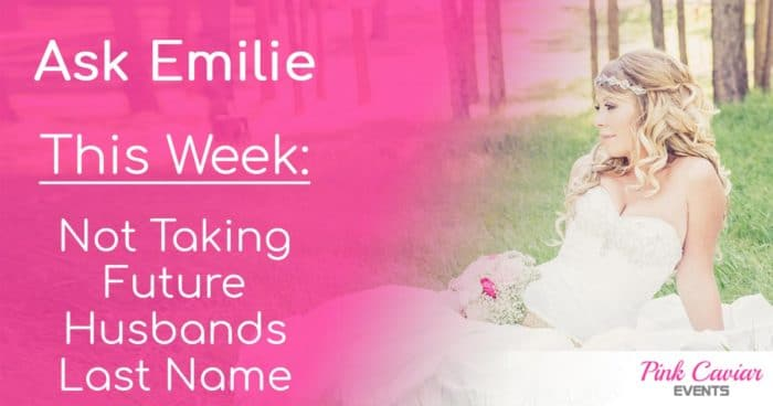 Ask Emilie Not Taking Future Husbands Last Name Social Media Thumbnail Wedding Planner Advice Blog