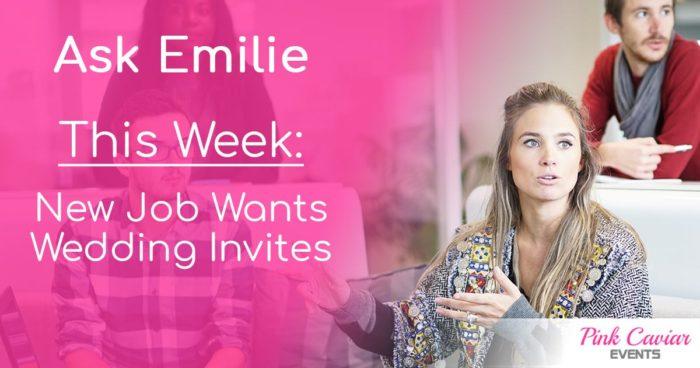 Ask Emilie Thumbnail New Job Wants Wedding Invites Wedding Blog Planner Advice