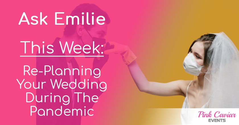 Ask Emilie: Re-Planning Your Wedding During The Pandemic